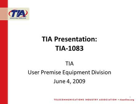 1 TIA Presentation: TIA-1083 TIA User Premise Equipment Division June 4, 2009.
