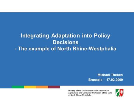 Ministry of the Environment and Conservation, Agriculture and Consumer Protection of the State of North Rhine-Westphalia Integrating Adaptation into Policy.