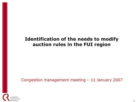 1 Identification of the needs to modify auction rules in the FUI region Congestion management meeting – 11 January 2007.