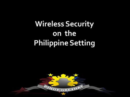 Wireless Security on the Philippine Setting. Introduction: WHOAMI What's this all about?
