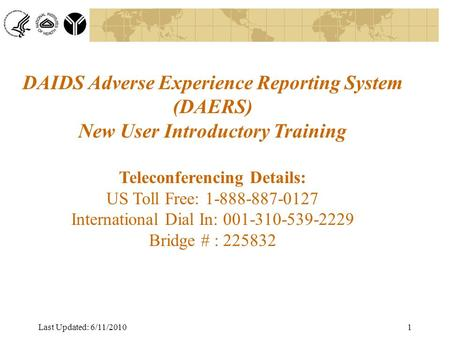 Division of AIDS Data Interchange DAIDS Adverse Experience Reporting System (DAERS) New User Introductory Training Teleconferencing Details: US Toll Free: