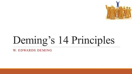 Deming's 14 Principles W. EDWARDS DEMING. THE DEMING CHAIN REACTION Improve Quality Costs decrease because of less reword, fewer mistakes, fewer delays,