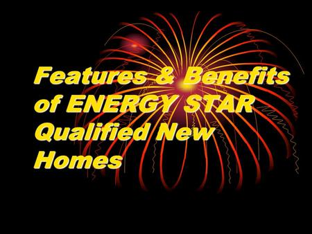Features & Benefits of ENERGY STAR Qualified New Homes.
