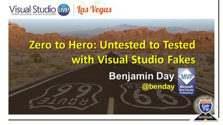 Zero to Hero: Untested to Tested with Visual Studio Fakes Benjamin