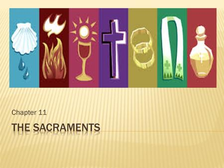Chapter 11 THE SACRAMENTS.