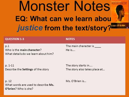 Monster Notes EQ: What can we learn about justice from the text/story? QUESTION 1-3NOTES p.1 Who is the main character? What details do we learn about.