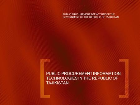 PUBLIC PROCUREMENT INFORMATION TECHNOLOGIES IN THE REPUBLIC OF TAJIKISTAN PUBLIC PROCUREMENT AGENCY UNDER THE GOVERNMENT OF THE REPUBLIC OF TAJIKISTAN.