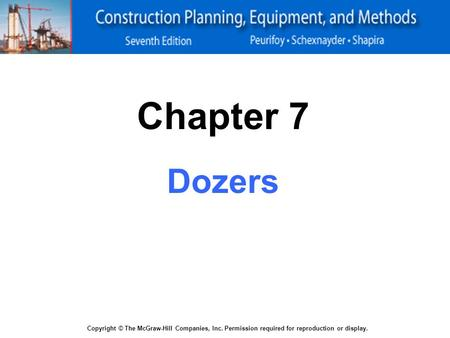 Copyright © The McGraw-Hill Companies, Inc. Permission required for reproduction or display. Chapter 7 Dozers.