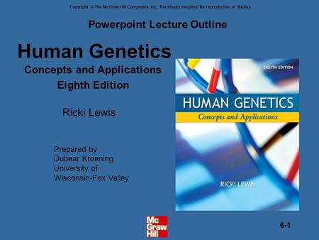 Copyright © The McGraw-Hill Companies, Inc. Permission required for reproduction or display. 6-1 Human Genetics Concepts and Applications Eighth Edition.