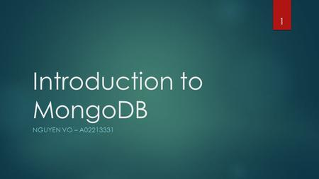 Introduction to MongoDB NGUYEN VO – A02213331 1. Content I. Overview II. SQL vs MongoDB III. MongoDB Data Model IV. MongoDB Queries V. Installation VI.