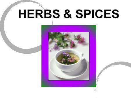 HERBS & SPICES. Seasonings Ingredients that are used in small amounts to flavor foods It is typically the smallest measurement in a recipe What is the.