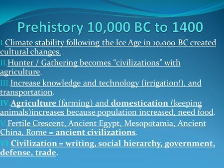 "I. Climate stability following the Ice Age in 10,000 BC created cultural changes. II. Hunter / Gathering becomes ""civilizations"" with agriculture. III."