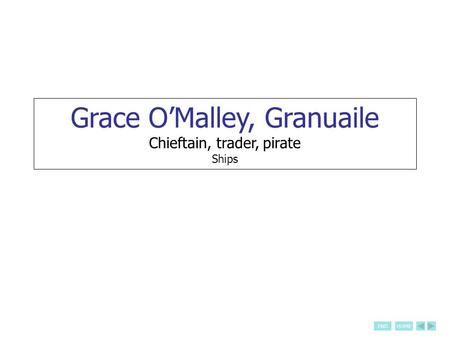 ENDHOME Grace O'Malley, Granuaile Chieftain, trader, pirate Ships.