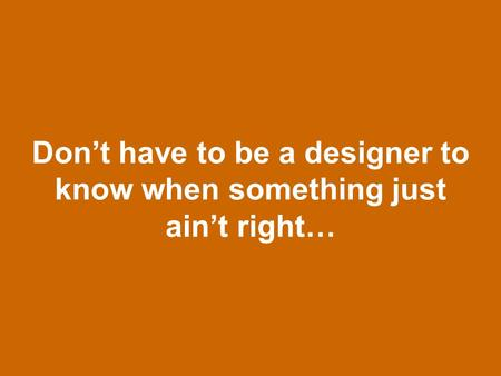 Don't have to be a designer to know when something just ain't right…
