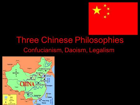Three Chinese Philosophies Confucianism, Daoism, Legalism.