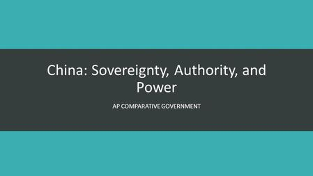 China: Sovereignty, Authority, and Power AP COMPARATIVE GOVERNMENT.