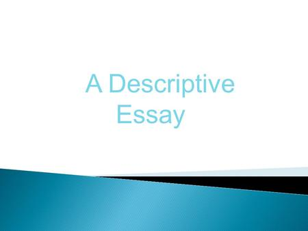 A Descriptive Essay.