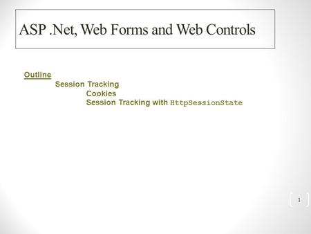 ASP.Net, Web Forms and Web Controls 1 Outline Session Tracking Cookies Session Tracking with HttpSessionState.