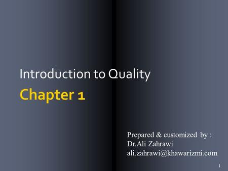 Introduction to Quality 1 Prepared & customized by : Dr.Ali Zahrawi
