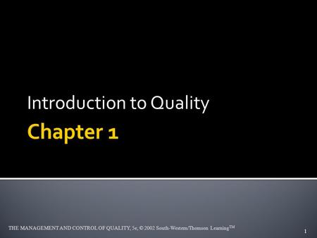 THE MANAGEMENT AND CONTROL OF QUALITY, 5e, © 2002 South-Western/Thomson Learning TM Introduction to Quality 1.