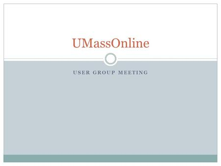 USER GROUP MEETING UMassOnline. Agenda Introducing: Patrick Masson Campus Updates UMOL Updates  Technology and Support Operations  Integration Support.