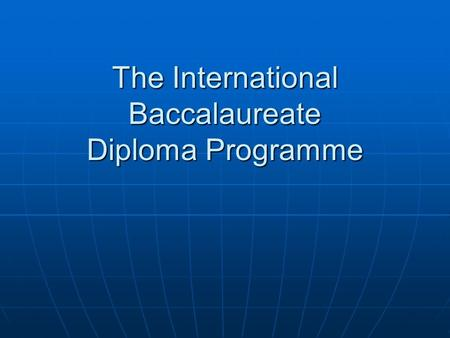 The International Baccalaureate Diploma Programme.