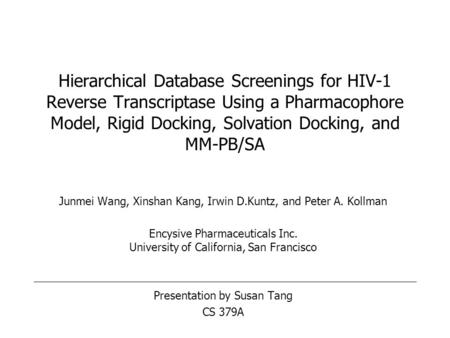 Hierarchical Database Screenings for HIV-1 Reverse Transcriptase Using a Pharmacophore Model, Rigid Docking, Solvation Docking, and MM-PB/SA Junmei Wang,