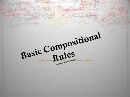 Basic Compositional Rules Photographymad.com. Composition  The sum of all visual tricks a photographer used to make a picture pleasing and/or challenging.