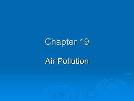 Chapter 19 Air Pollution. Chapter Overview Questions  What layers are <strong>found</strong> <strong>in</strong> the atmosphere?  What are the major outdoor air pollutants, and where.