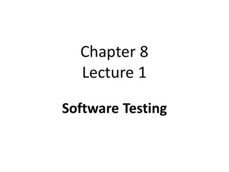 Chapter 8 Lecture 1 Software Testing. Program testing Testing is intended to show that a program does what it is intended to do and to discover program.