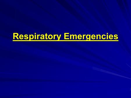 Respiratory Emergencies. Respiratory Failure A condition that occurs when respiratory A condition that occurs when respiratory system is unable to adequately.