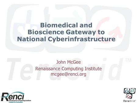 Biomedical and Bioscience Gateway to National Cyberinfrastructure John McGee Renaissance Computing Institute