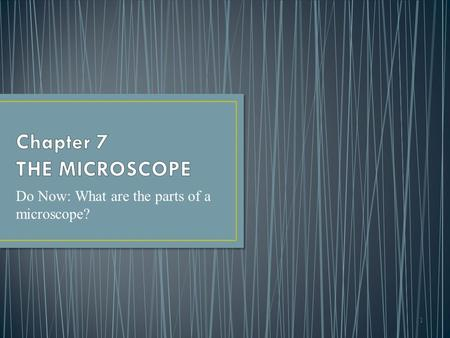 1 Do Now: What are the parts of a microscope?. 7- Criminalistics, 10e Richard Saferstein © 2011, 2007, 2004, 2001, 1998, 1995 Pearson Higher Education,