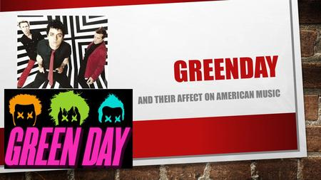 GREENDAY AND THEIR AFFECT ON AMERICAN MUSIC. GREENDAY'S EARLY YEARS GREEN DAY OFFICIALLY FORMED IN 1989 IN NORTHERN CALIFORNIA. HOWEVER, THE BAND FIRST.