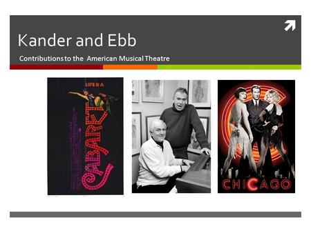  Kander and Ebb Contributions to the American Musical Theatre.