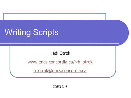 Writing Scripts Hadi Otrok  COEN 346.