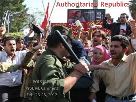 Authoritarian Republics POLS1270 Prof. M. Cammett Feb. 23-28, 2012.
