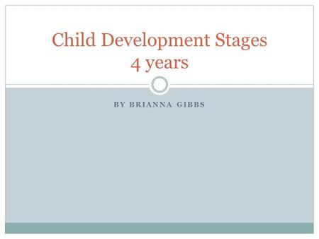 BY BRIANNA GIBBS Child Development Stages 4 years.