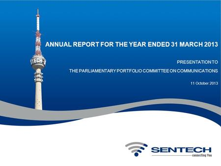 ANNUAL REPORT FOR THE YEAR ENDED 31 MARCH 2013 PRESENTATION TO THE PARLIAMENTARY PORTFOLIO COMMITTEE ON <strong>COMMUNICATIONS</strong> 11 October 2013.