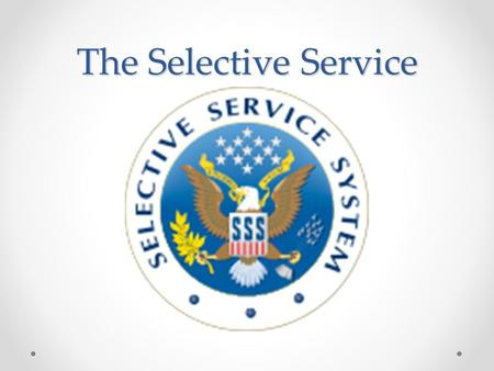 The Selective Service. The Beginnings of the Selective Service Started in 1940 President Franklin Delanor Roosevelt (FRD) signed it into order Created.