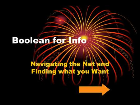 Boolean for Info Navigating the Net and Finding what you Want.