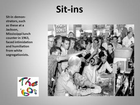 Sit-ins Sit-in demon- strators, such as these at a Jackson, Mississippi lunch counter in 1963, faced intimidation and humiliation from white segregationists.
