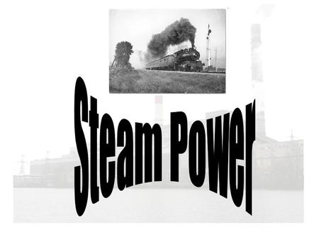 Steam Power Water heated->changes to steam- >expands Video:
