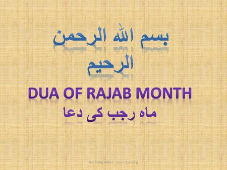 By: Sadiq Abbas, www.duas.org. The following du`a is recommended after the daily obligatory prayers in the month of Rajab. The du`a, according to Shaykh.