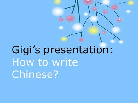 Gigi's presentation: How to write Chinese?. Why I talk about Chinese? Mandarin Chinese is taking off in British schools (independent,2007)