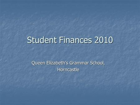 Student Finances 2010 Queen Elizabeth's Grammar School, Horncastle.
