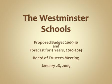 Proposed Budget 2009-10 and Forecast for 5 Years, 2010-2014 Board of Trustees Meeting January 28, 2009.