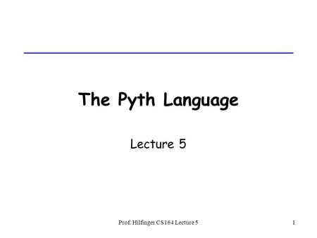 Prof. Hilfinger CS164 Lecture 51 The Pyth Language Lecture 5.