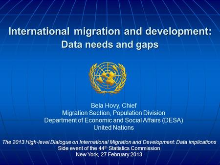 International migration and development: Data needs and gaps The 2013 High-level Dialogue on International Migration and Development: Data implications.