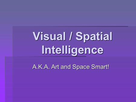 Visual / Spatial Intelligence A.K.A. Art and Space Smart!